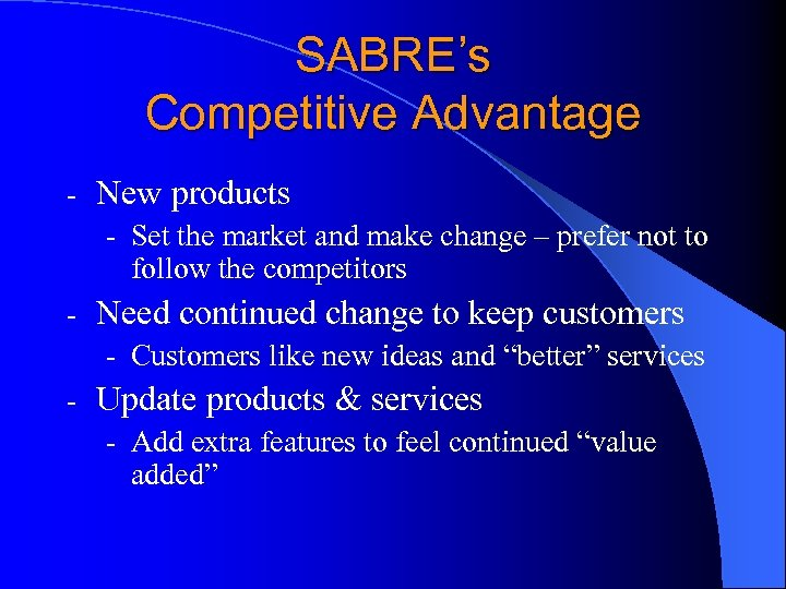 SABRE's Competitive Advantage - New products - Set the market and make change –