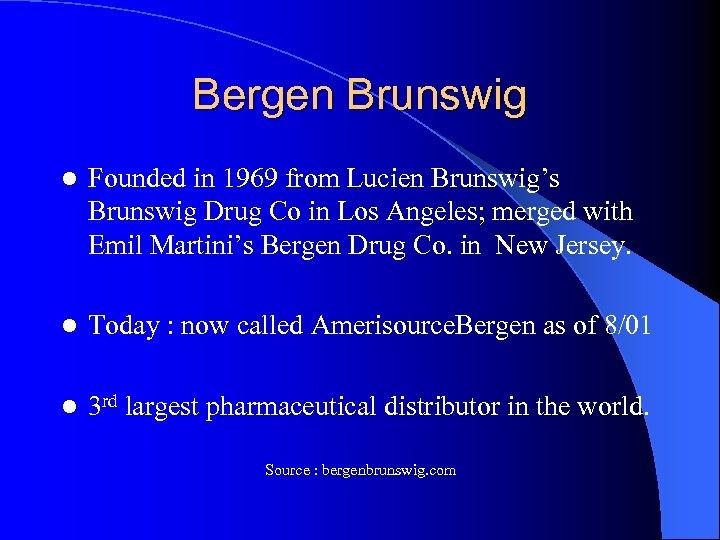 Bergen Brunswig l Founded in 1969 from Lucien Brunswig's Brunswig Drug Co in Los