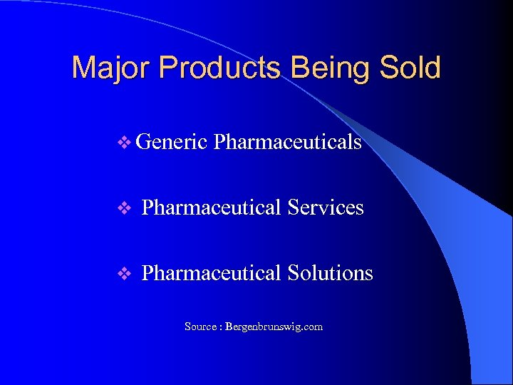 Major Products Being Sold v Generic Pharmaceuticals v Pharmaceutical Services v Pharmaceutical Solutions Source