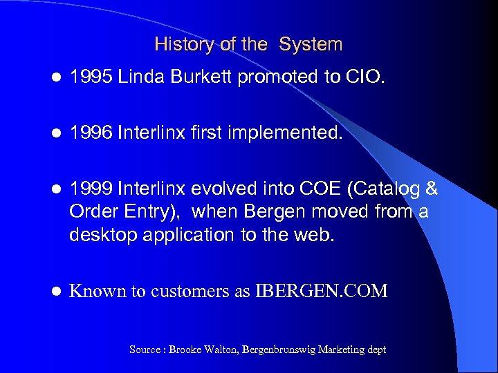 History of the System l 1995 Linda Burkett promoted to CIO. l 1996 Interlinx