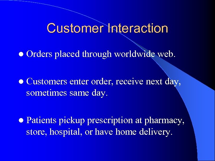 Customer Interaction l Orders placed through worldwide web. l Customers enter order, receive next