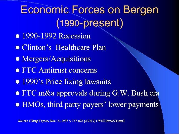 Economic Forces on Bergen (1990 -present) l 1990 -1992 Recession l Clinton's Healthcare Plan