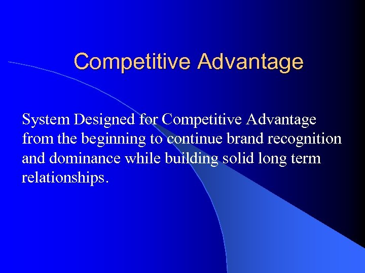 Competitive Advantage System Designed for Competitive Advantage from the beginning to continue brand recognition