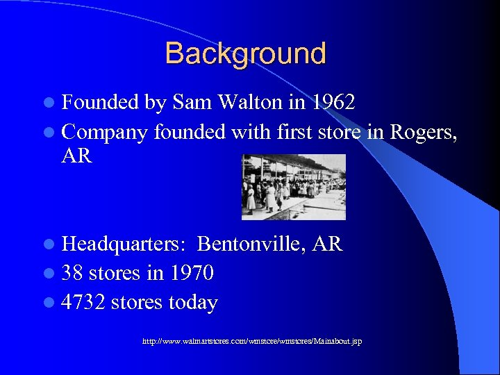 Background l Founded by Sam Walton in 1962 l Company founded with first store