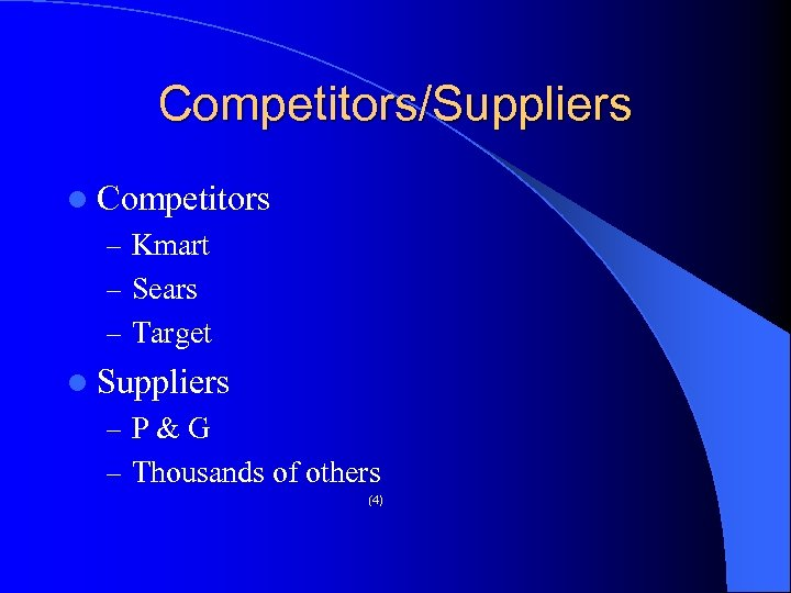 Competitors/Suppliers l Competitors – Kmart – Sears – Target l Suppliers – P &