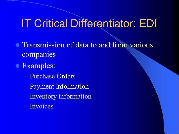 IT Critical Differentiator: EDI l Transmission of data to and from various companies l