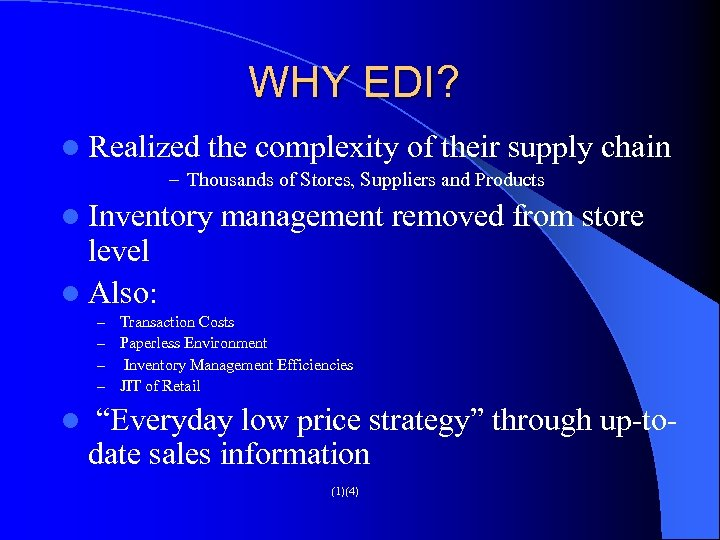 WHY EDI? l Realized the complexity of their supply chain – Thousands of Stores,