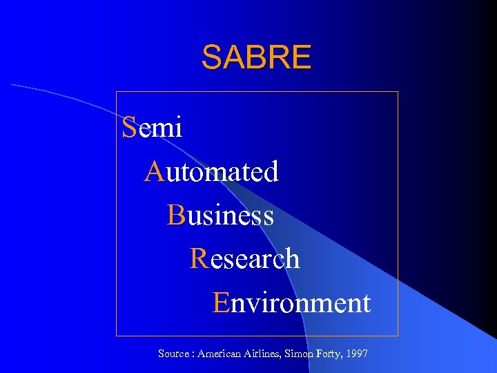SABRE Semi Automated Business Research Environment Source : American Airlines, Simon Forty, 1997