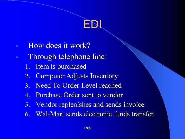 EDI • • How does it work? Through telephone line: 1. 2. 3. 4.