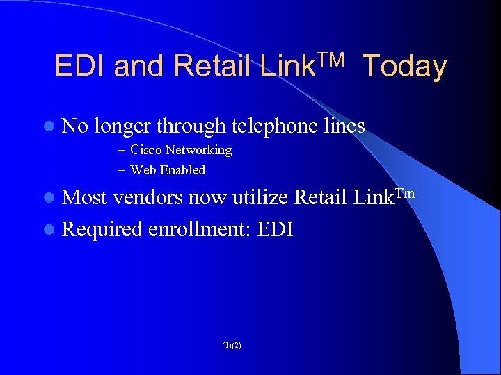 EDI and Retail Link. TM Today l No longer through telephone lines – Cisco