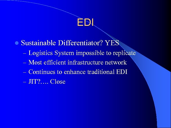 EDI l Sustainable Differentiator? YES – Logistics System impossible to replicate – Most efficient
