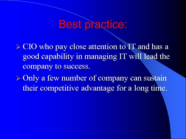Best practice: Ø CIO who pay close attention to IT and has a good