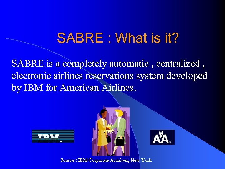 SABRE : What is it? SABRE is a completely automatic , centralized , electronic