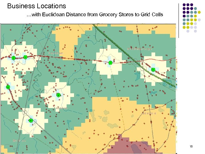 Business Locations …with Euclidean Distance from Grocery Stores to Grid Cells CPN 09: Urban