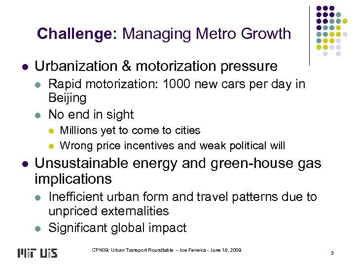 Challenge: Managing Metro Growth l Urbanization & motorization pressure l l Rapid motorization: 1000