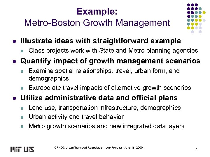 Example: Metro-Boston Growth Management l Illustrate ideas with straightforward example l l Quantify impact