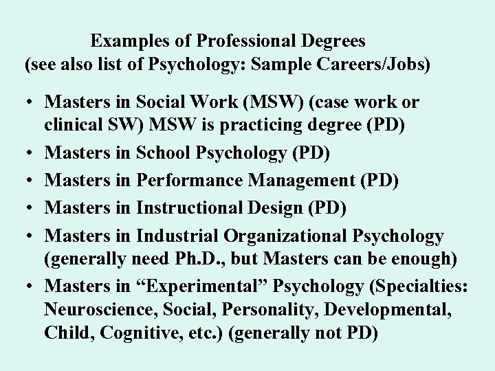 Examples of Professional Degrees (see also list of Psychology: Sample Careers/Jobs) • Masters in