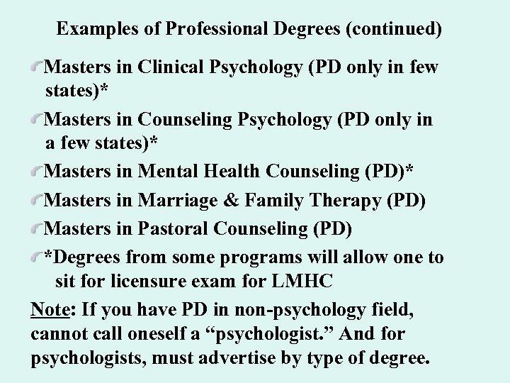 Examples of Professional Degrees (continued) Masters in Clinical Psychology (PD only in few states)*