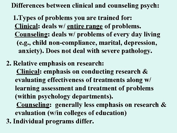 Differences between clinical and counseling psych: 1. Types of problems you are trained for:
