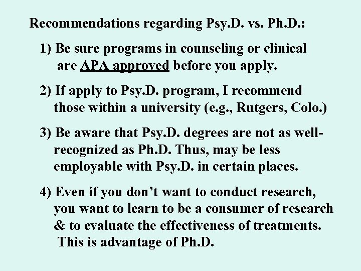 Recommendations regarding Psy. D. vs. Ph. D. : 1) Be sure programs in counseling