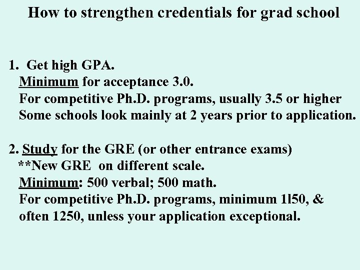 How to strengthen credentials for grad school 1. Get high GPA. Minimum for acceptance