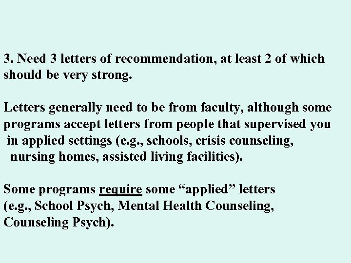 3. Need 3 letters of recommendation, at least 2 of which should be very