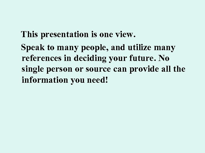 This presentation is one view. Speak to many people, and utilize many references in