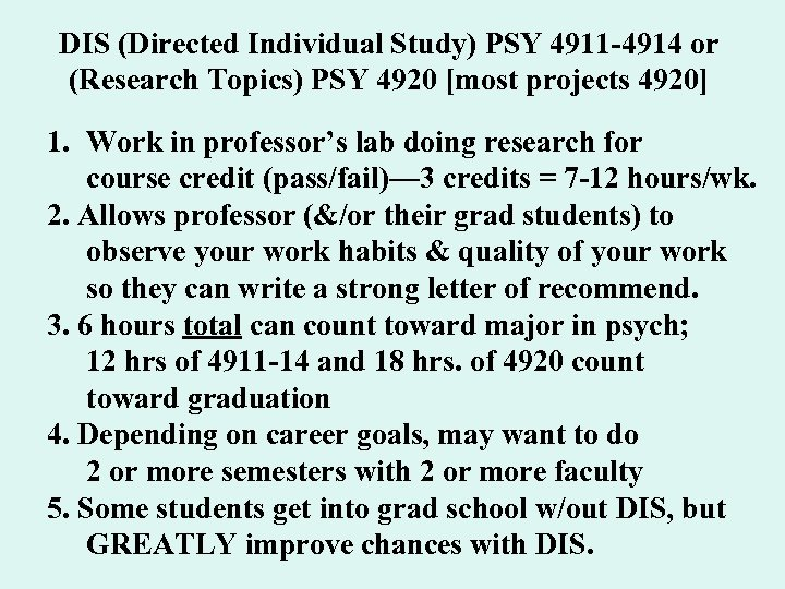DIS (Directed Individual Study) PSY 4911 -4914 or (Research Topics) PSY 4920 [most projects