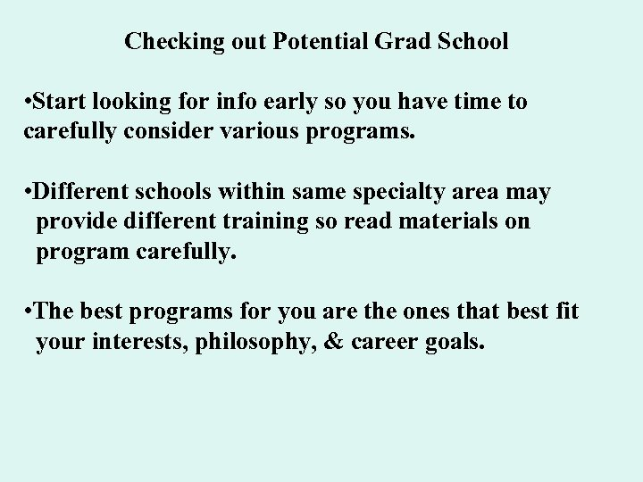 Checking out Potential Grad School • Start looking for info early so you have