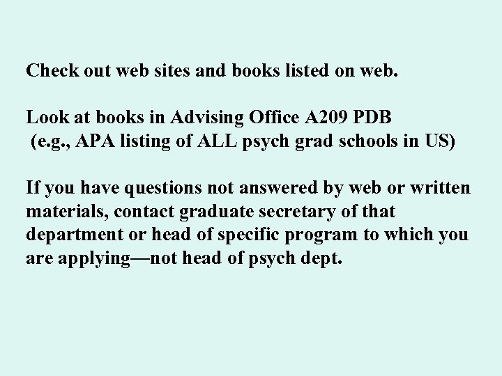 Check out web sites and books listed on web. Look at books in Advising