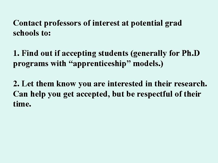 Contact professors of interest at potential grad schools to: 1. Find out if accepting