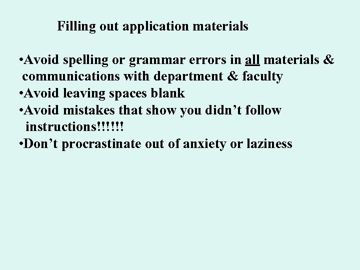 Filling out application materials • Avoid spelling or grammar errors in all materials &