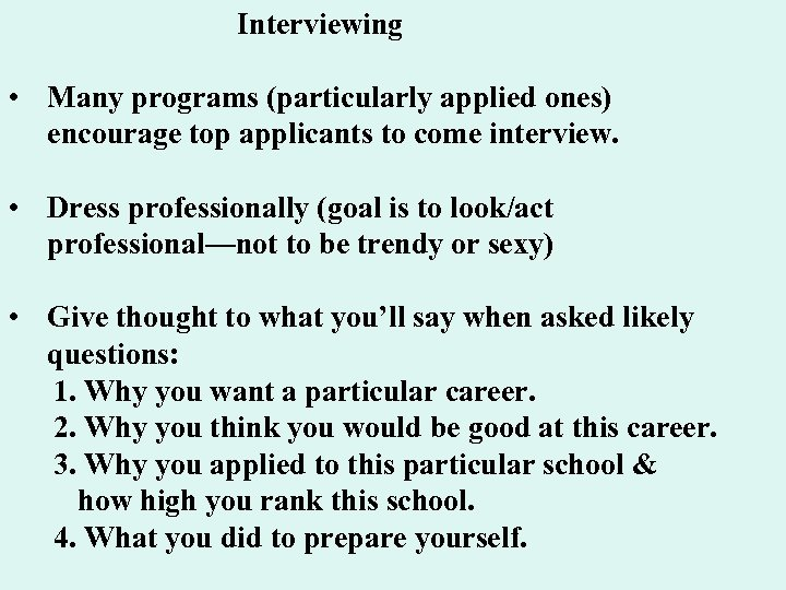 Interviewing • Many programs (particularly applied ones) encourage top applicants to come interview. •
