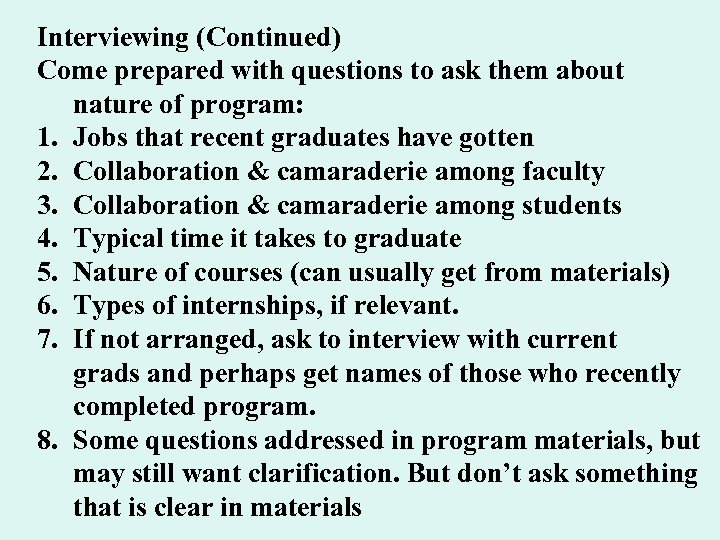 Interviewing (Continued) Come prepared with questions to ask them about nature of program: 1.