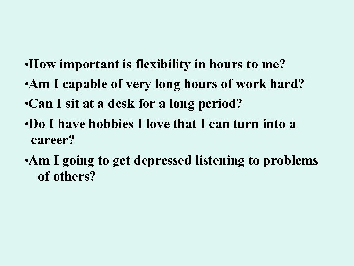 • How important is flexibility in hours to me? • Am I capable