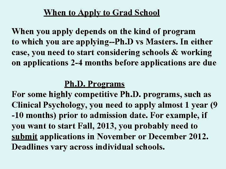 When to Apply to Grad School When you apply depends on the kind of