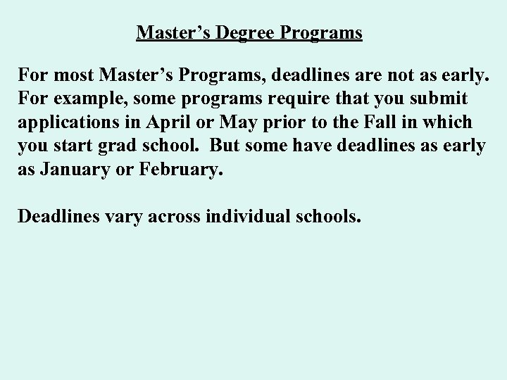 Master's Degree Programs For most Master's Programs, deadlines are not as early. For example,