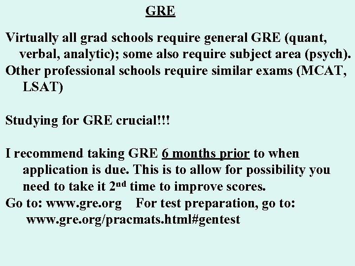 GRE Virtually all grad schools require general GRE (quant, verbal, analytic); some also require