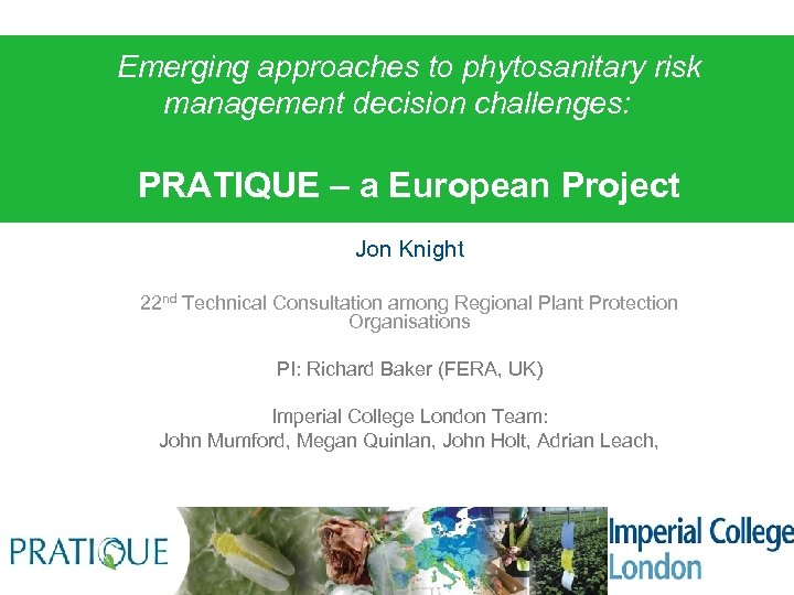 Emerging approaches to phytosanitary risk management decision challenges: PRATIQUE – a European Project Jon