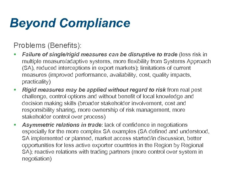 Beyond Compliance Problems (Benefits): § § § Failure of single/rigid measures can be disruptive