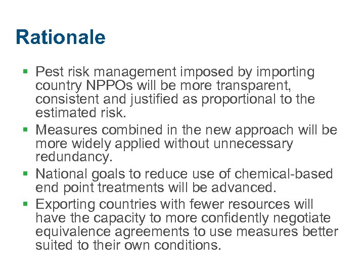 Rationale § Pest risk management imposed by importing country NPPOs will be more transparent,
