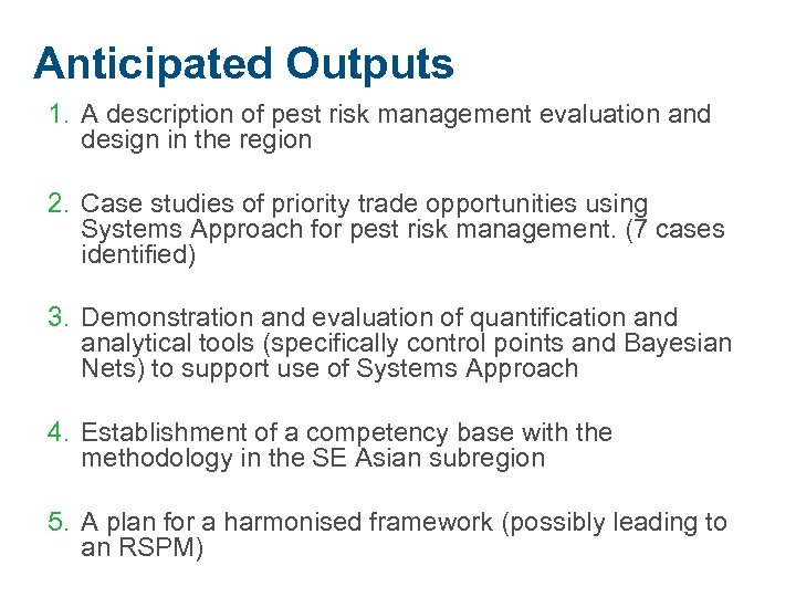 Anticipated Outputs 1. A description of pest risk management evaluation and design in the