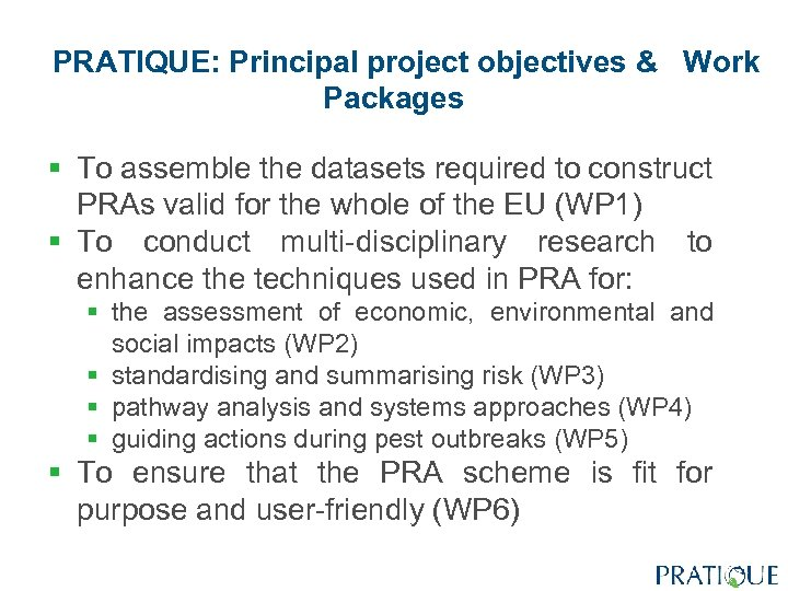 PRATIQUE: Principal project objectives & Work Packages § To assemble the datasets required to