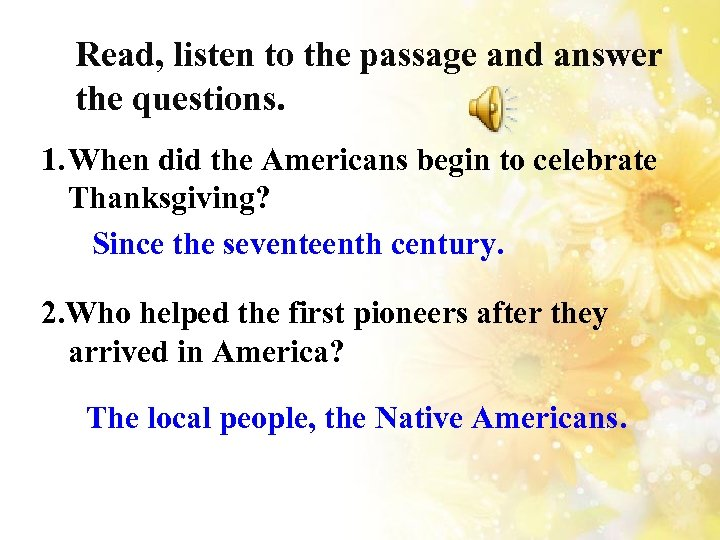 Read, listen to the passage and answer the questions. 1. When did the Americans