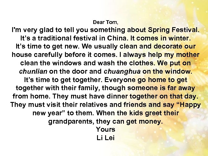 Dear Tom, I'm very glad to tell you something about Spring Festival. It's a