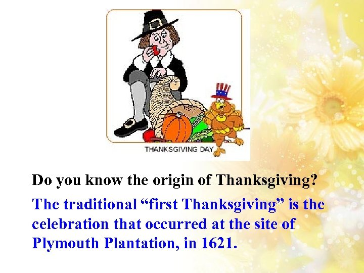 "Do you know the origin of Thanksgiving? The traditional ""first Thanksgiving"" is the celebration"