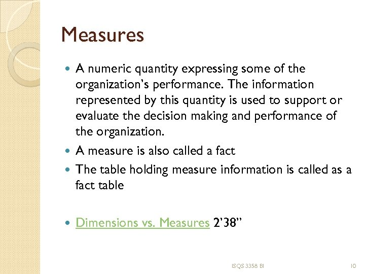 Measures A numeric quantity expressing some of the organization's performance. The information represented by