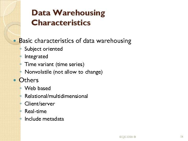 Data Warehousing Characteristics Basic characteristics of data warehousing ◦ ◦ Subject oriented Integrated Time
