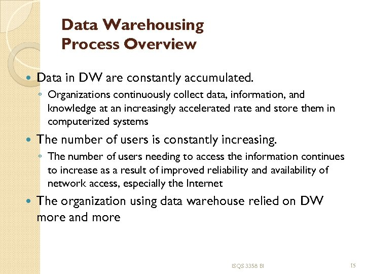 Data Warehousing Process Overview Data in DW are constantly accumulated. ◦ Organizations continuously collect
