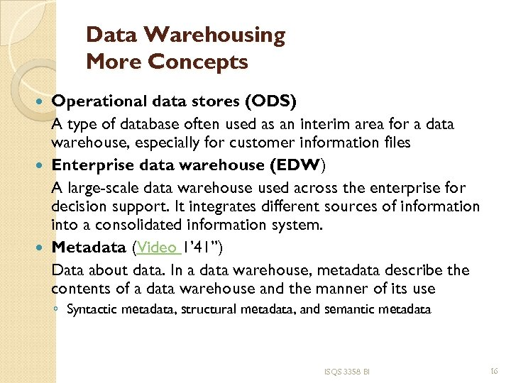 Data Warehousing More Concepts Operational data stores (ODS) A type of database often used